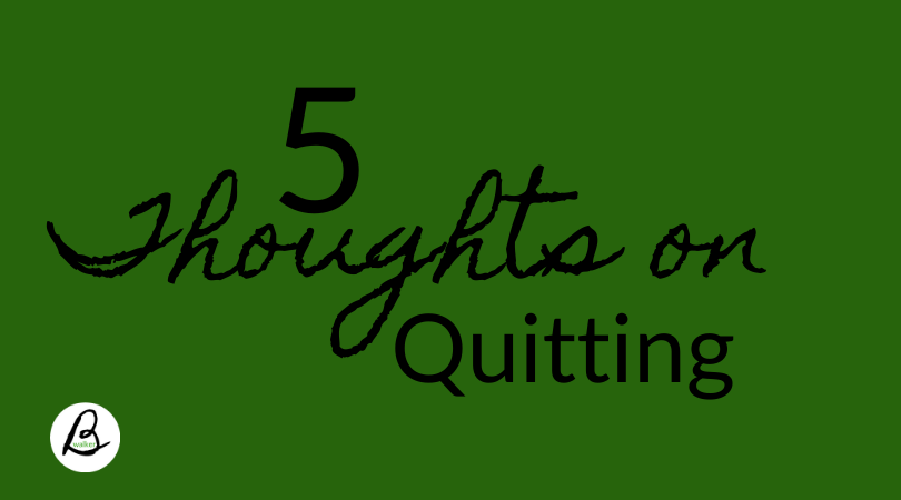 5 thoughts on quitting