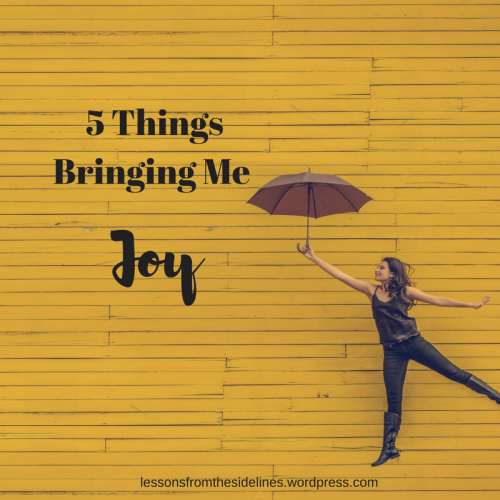 5 things bringing me joy