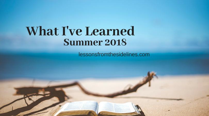 What I've Learned Summer 2018