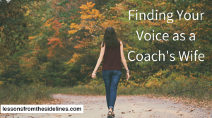 I wanted to follow up on my podcast interview and offer a few ways you can begin the journey to find your voice as a coach's wife.