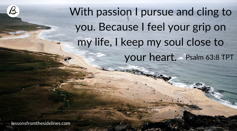 With-passion-I-pursue-and-cling-to-you.-Because-I-feel-your-grip-on-my-life-I-keep-my-soul-close-to-your-heart.
