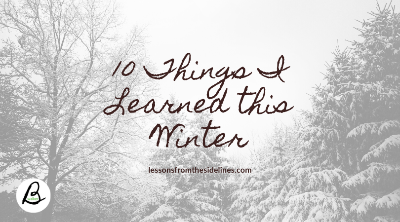 10 Things I Learned this Winter 2020