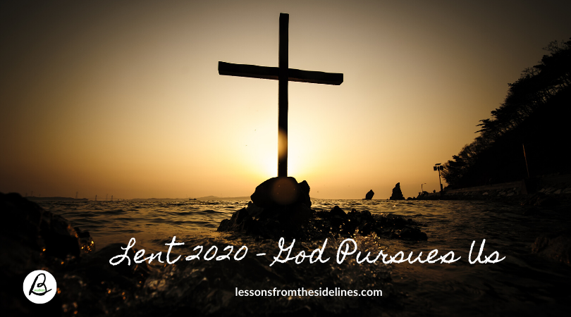 Lent 2020 God Pursues Us
