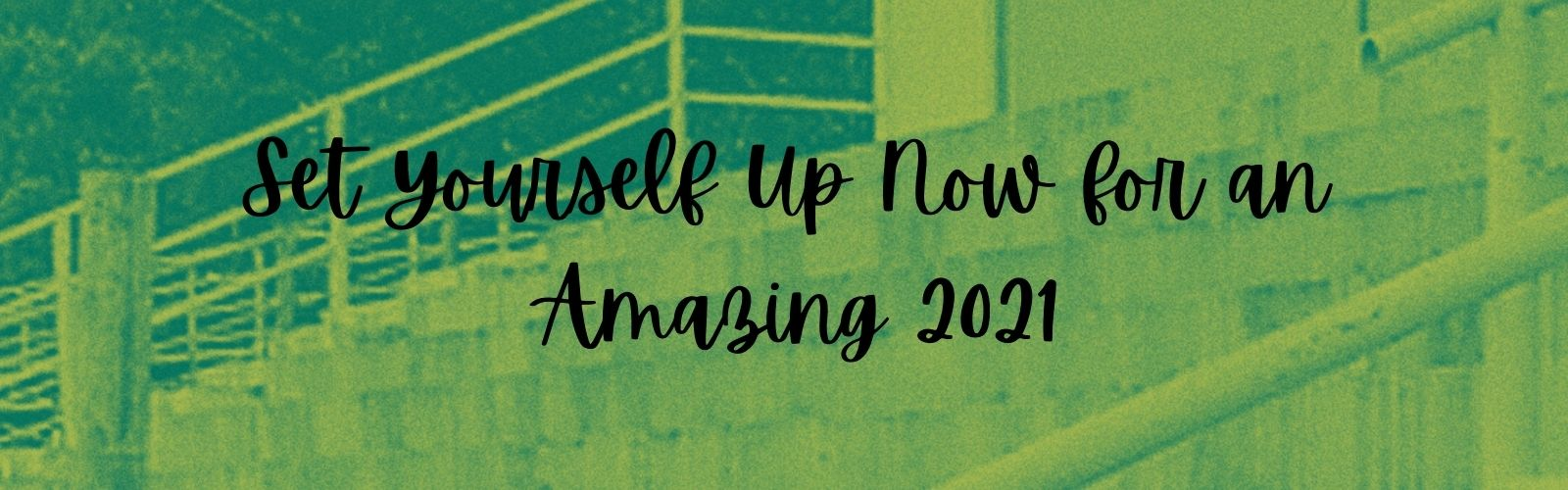 Set Yourself Up Now for an Amazing 2021
