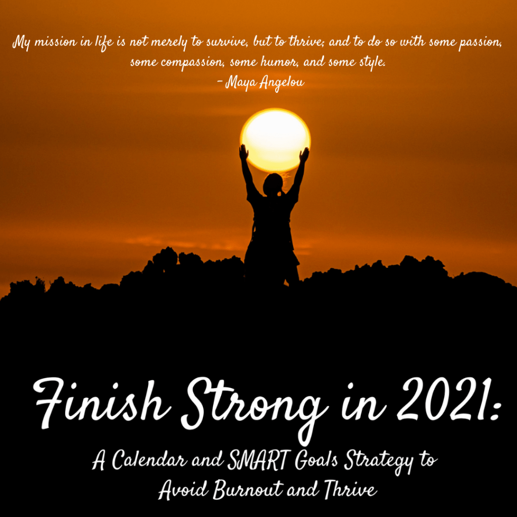 Finish Strong in 2021: A Calendar and SMART Goals Strategy to Avoid Burnout and Thrive